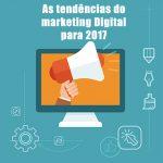 Tendências de marketing digital que vão definir 2017